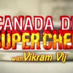 Canada de Superchef – with Vikram Vij Registration Open on PTC Punjabi